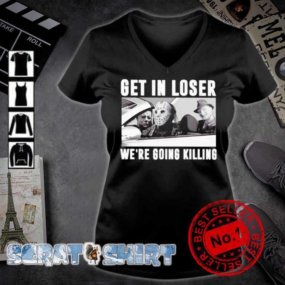 Horror get in loser we're going killing s v-neck t-shirt