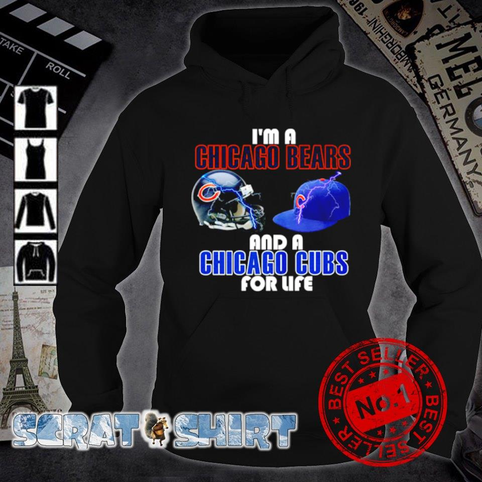I'm a Chicago Bears and a Chicago Cubs for life s hoodie