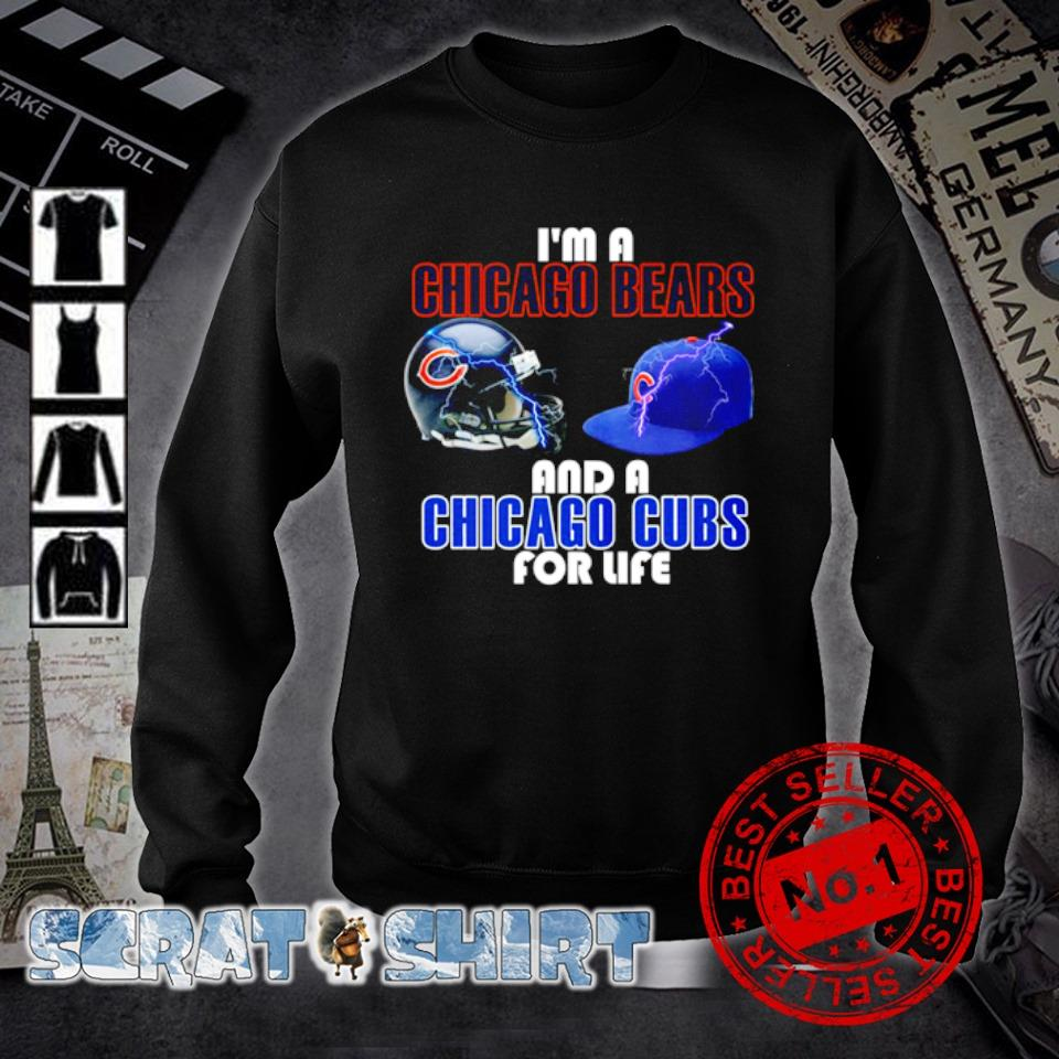I'm a Chicago Bears and a Chicago Cubs for life s sweater