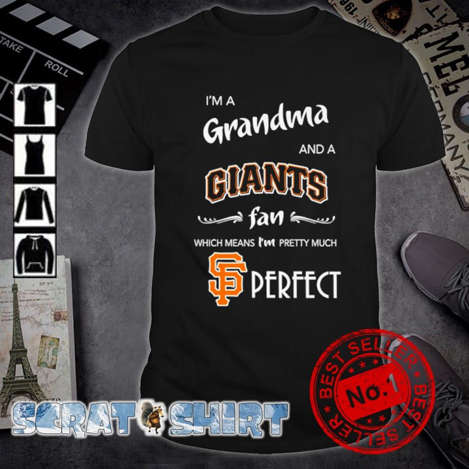 I'm a Grandma and a Giants fan which means I'm pretty much perfect shirt