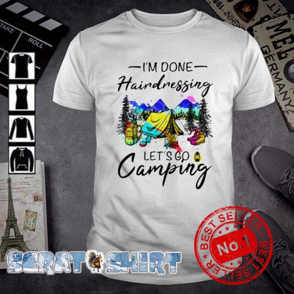 I'm done Hairdressing let's go camping watercolor shirt
