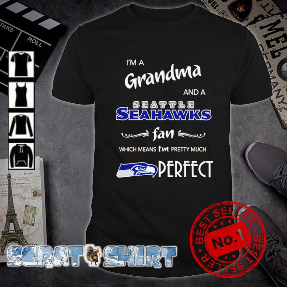I'm Grandma and a Seattle Seahawks fan which means I'm pretty much perfect shirt