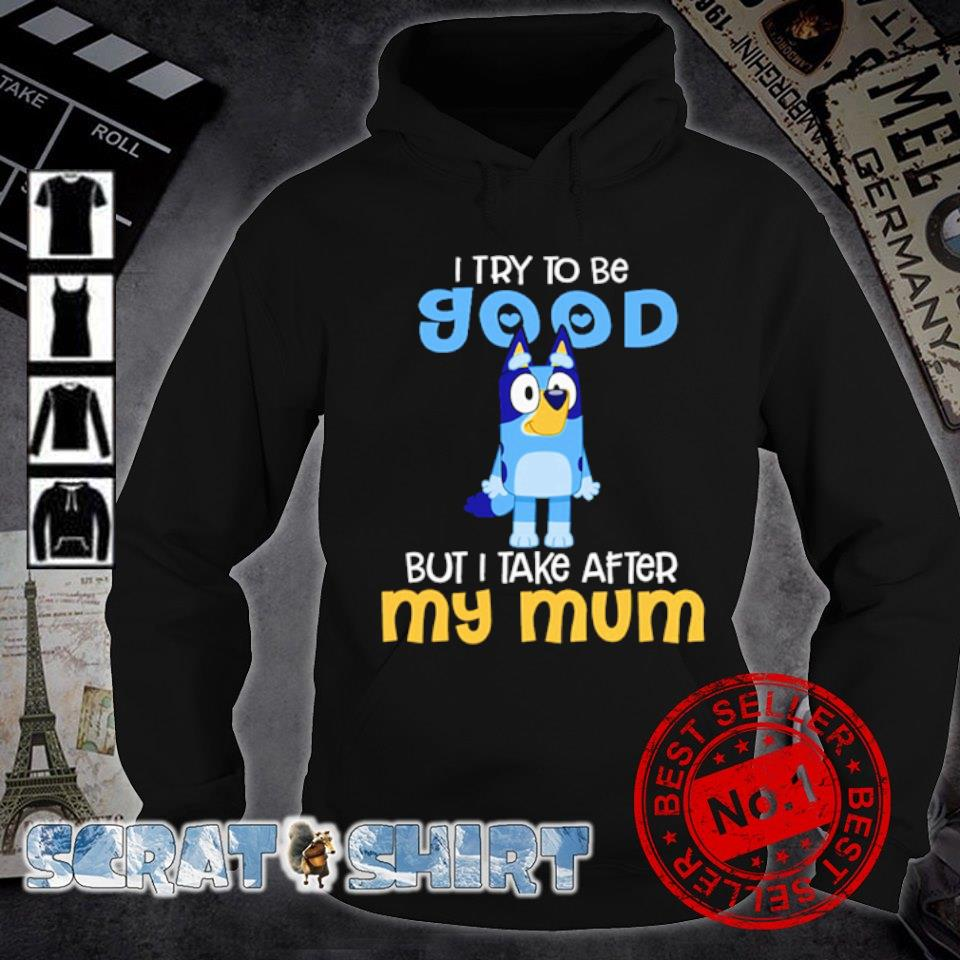 I try to be good but I take after my mum s hoodie