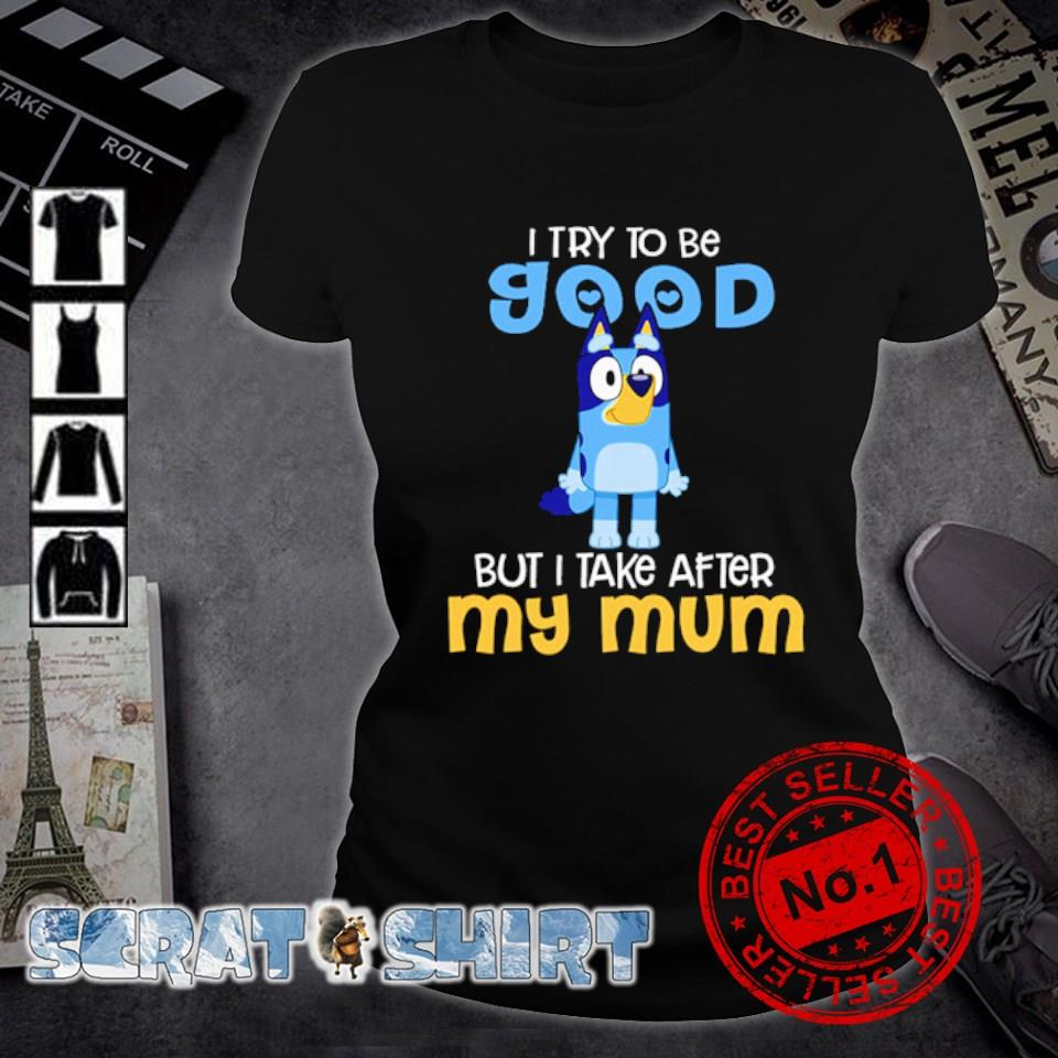I try to be good but I take after my mum s ladies-tee