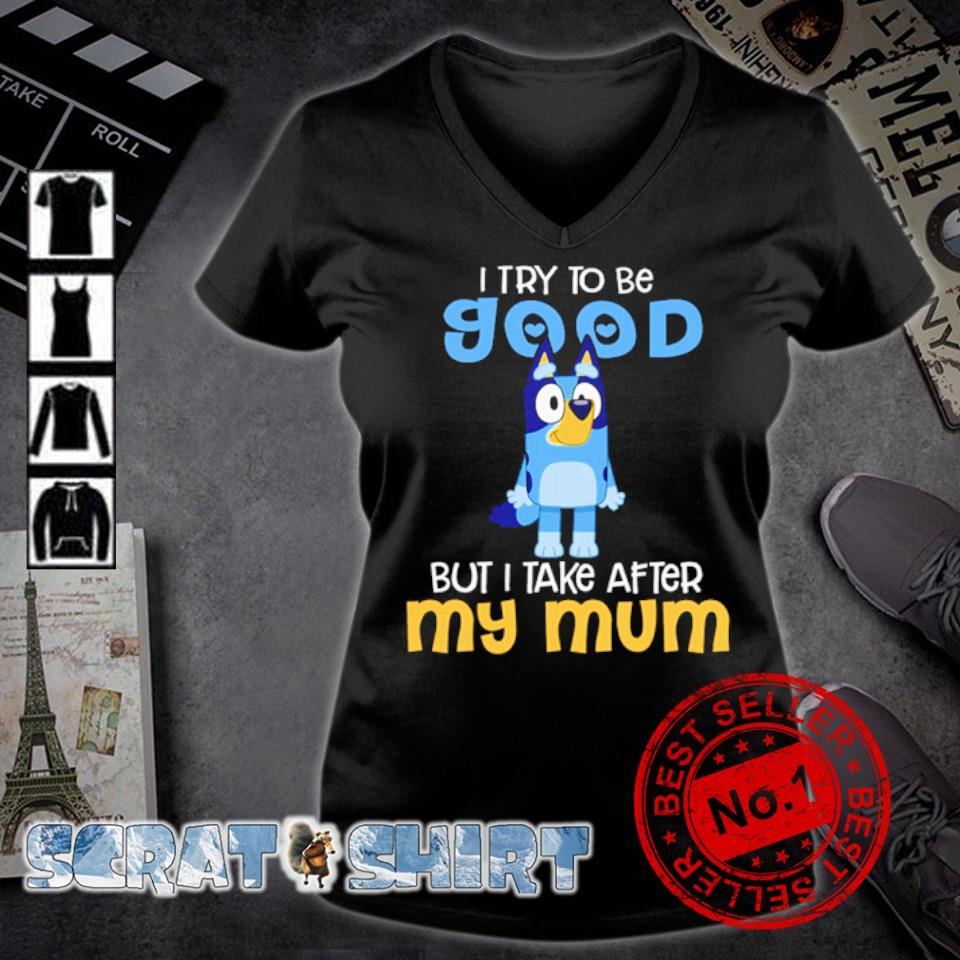 I try to be good but I take after my mum s v-neck t-shirt
