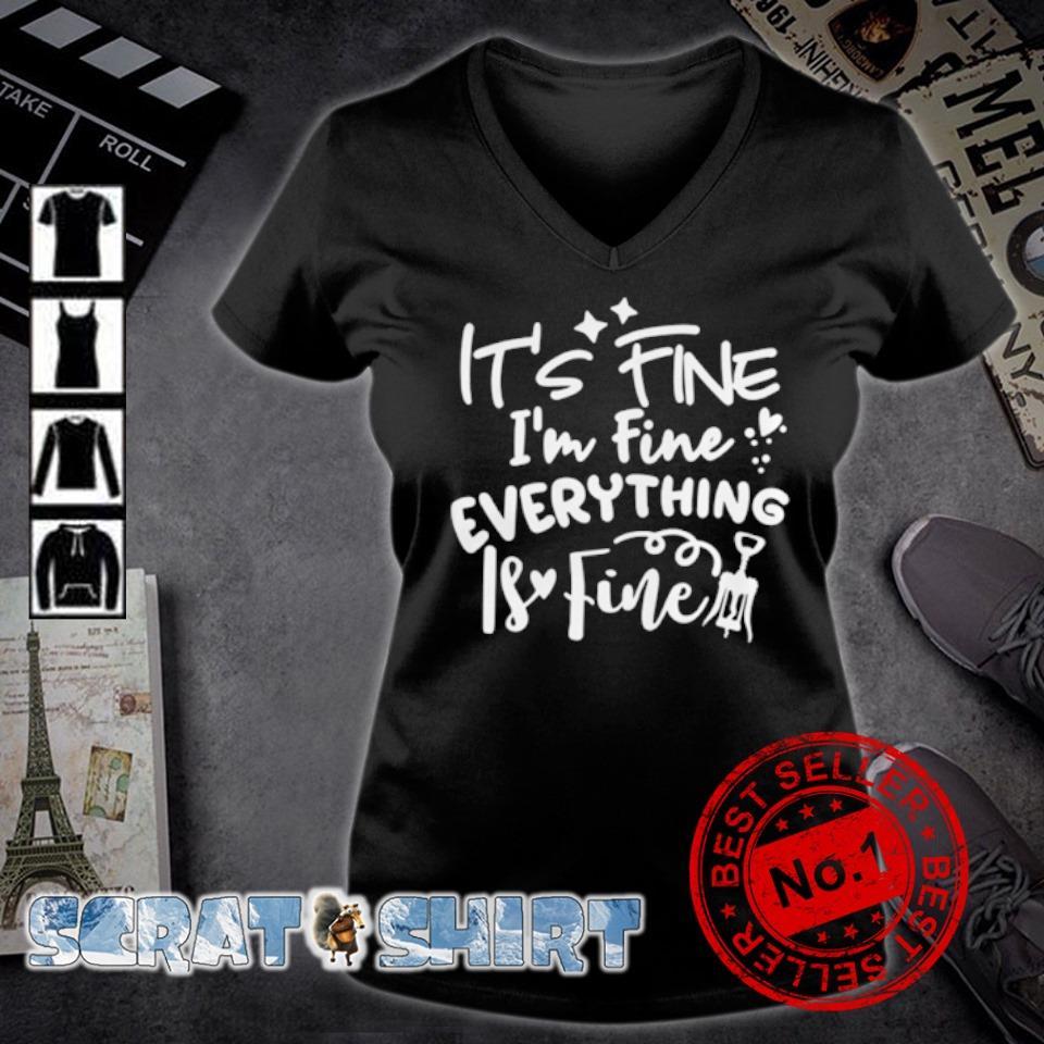 It's fine I'm fine everything is fine s v-neck t-shirt