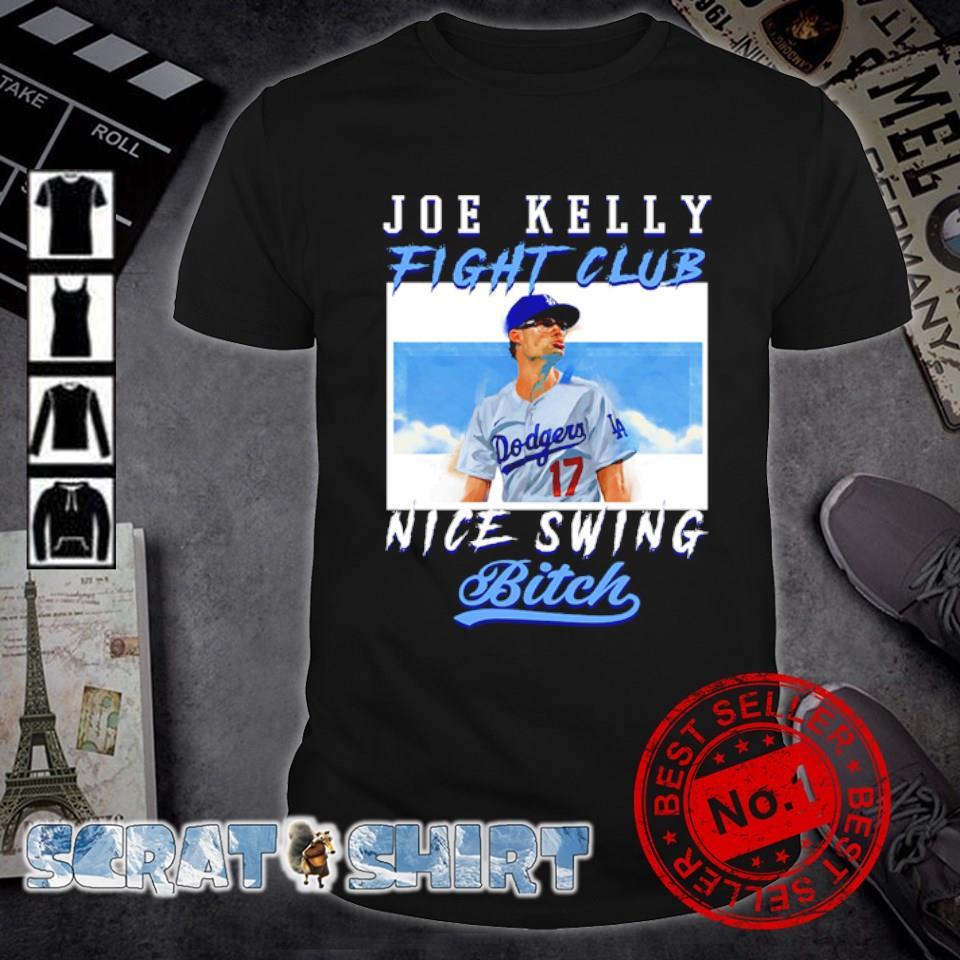 LA Dodgers Joe Kelly fight club nice swing bitch shirt