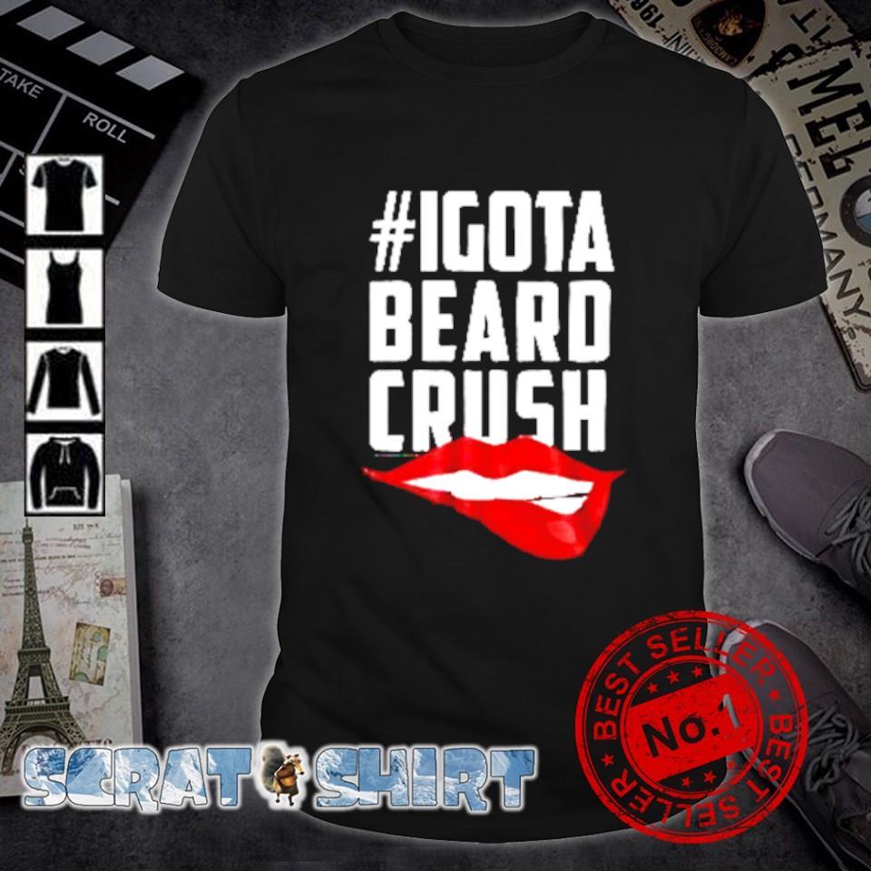 Lip I gota beard crush shirt