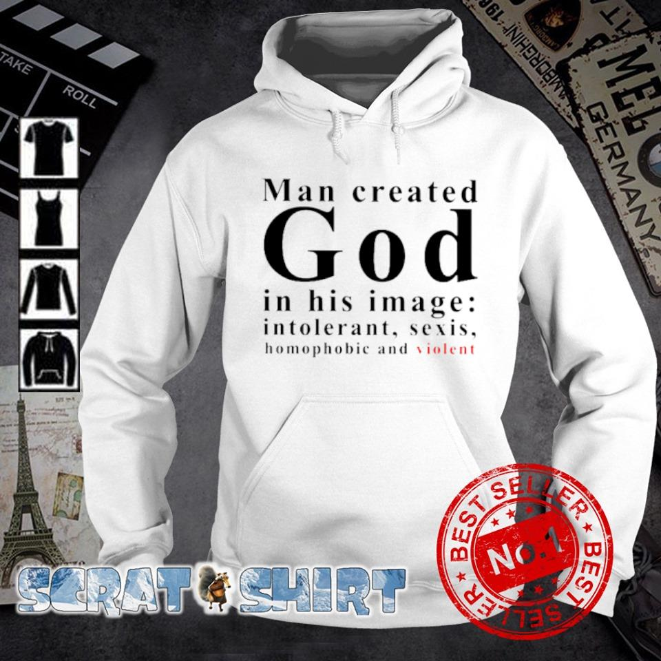Man created god in his image intolerant sexis s hoodie
