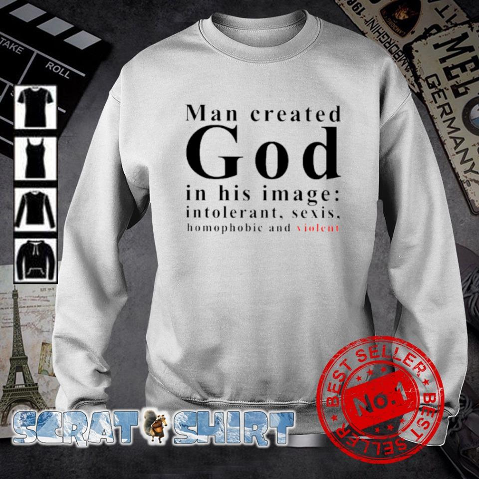Man created god in his image intolerant sexis s sweater