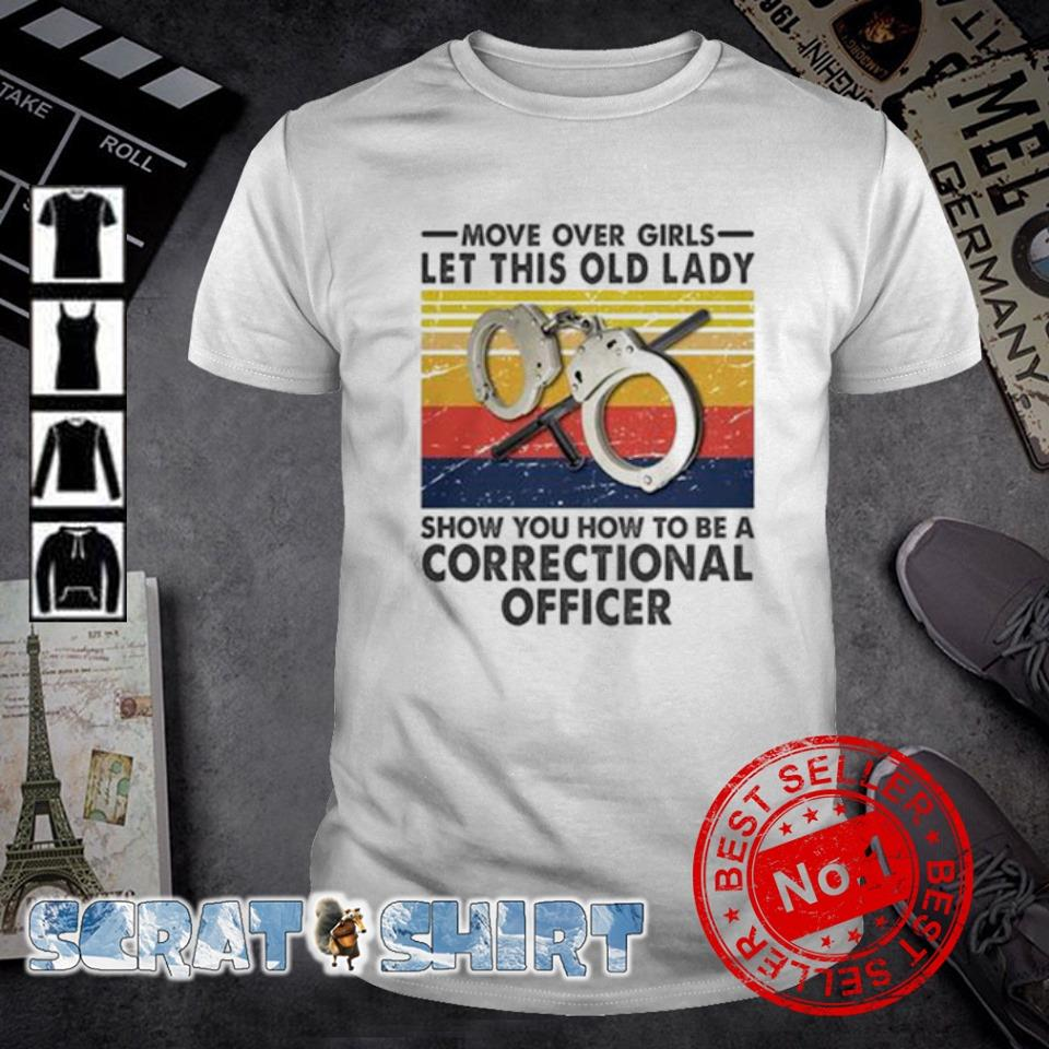Move over girls let this old lady show you how to be a correctional officer vintage shirt