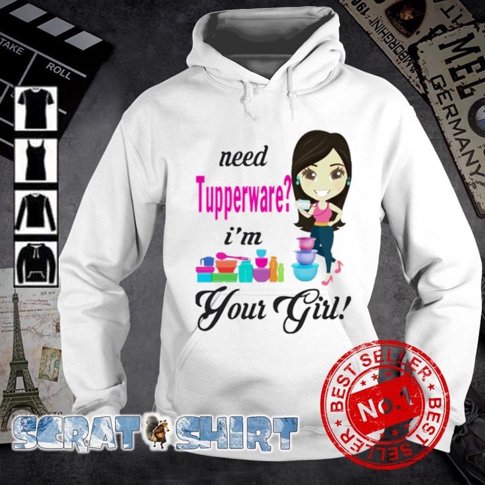 Need Tupperware I'm your girl s hoodie