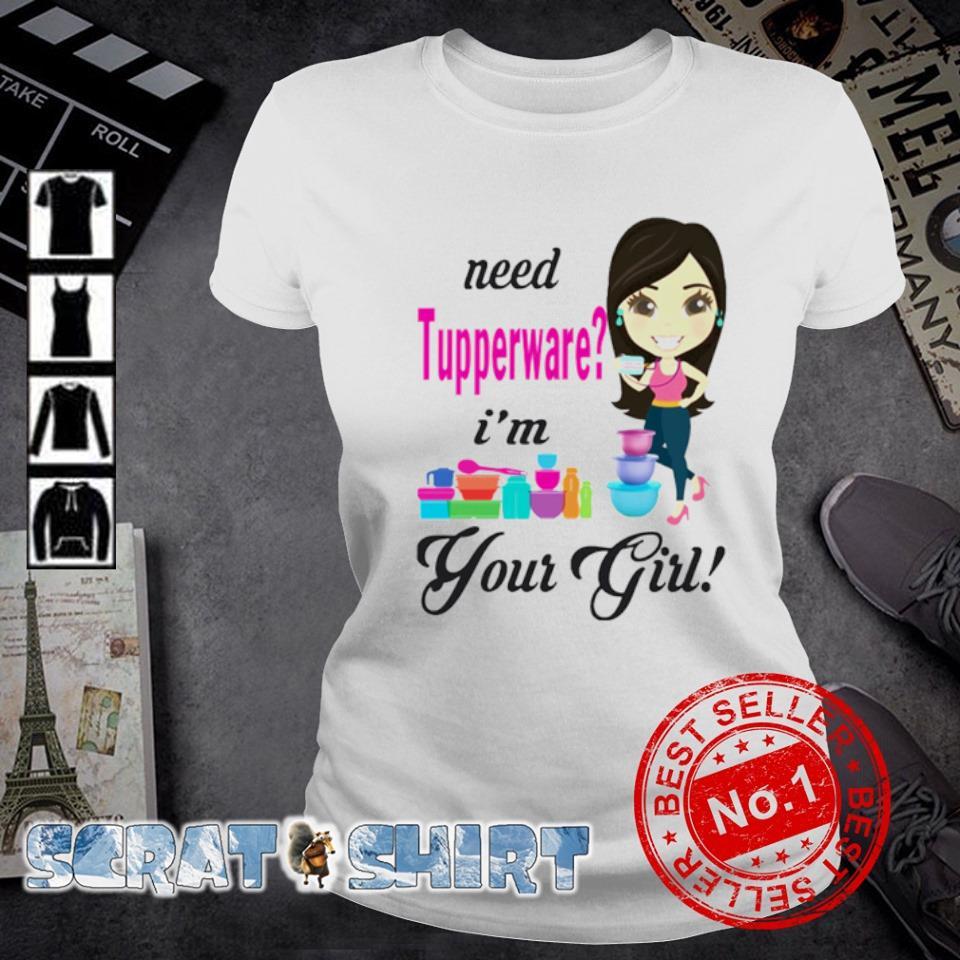 Need Tupperware I'm your girl s ladies-tee