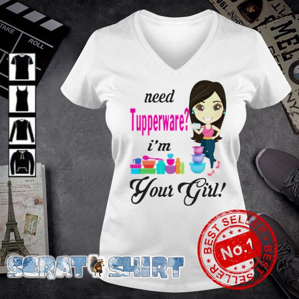 Need Tupperware I'm your girl s v-neck t-shirt
