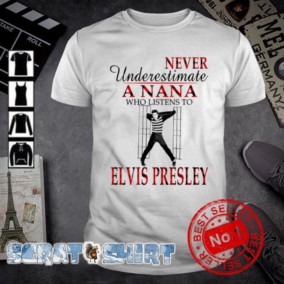 Never underestimate a Nana who listen to Elvis Presley shirt
