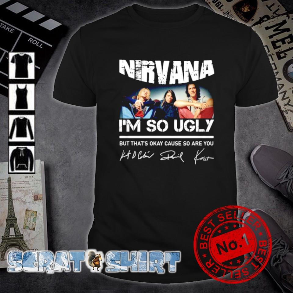 Nirvana I'm so ugly but that's okay cause so are you signature shirt