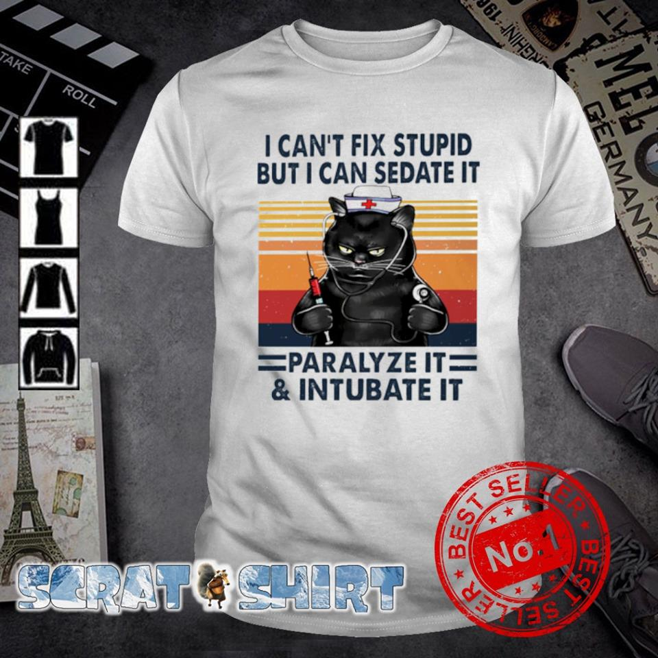 Nurse cat I can't fix stupid but I can sedate it paralyze it vintage shirt