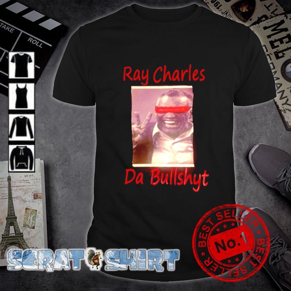 Ray charles da bullshyt shirt