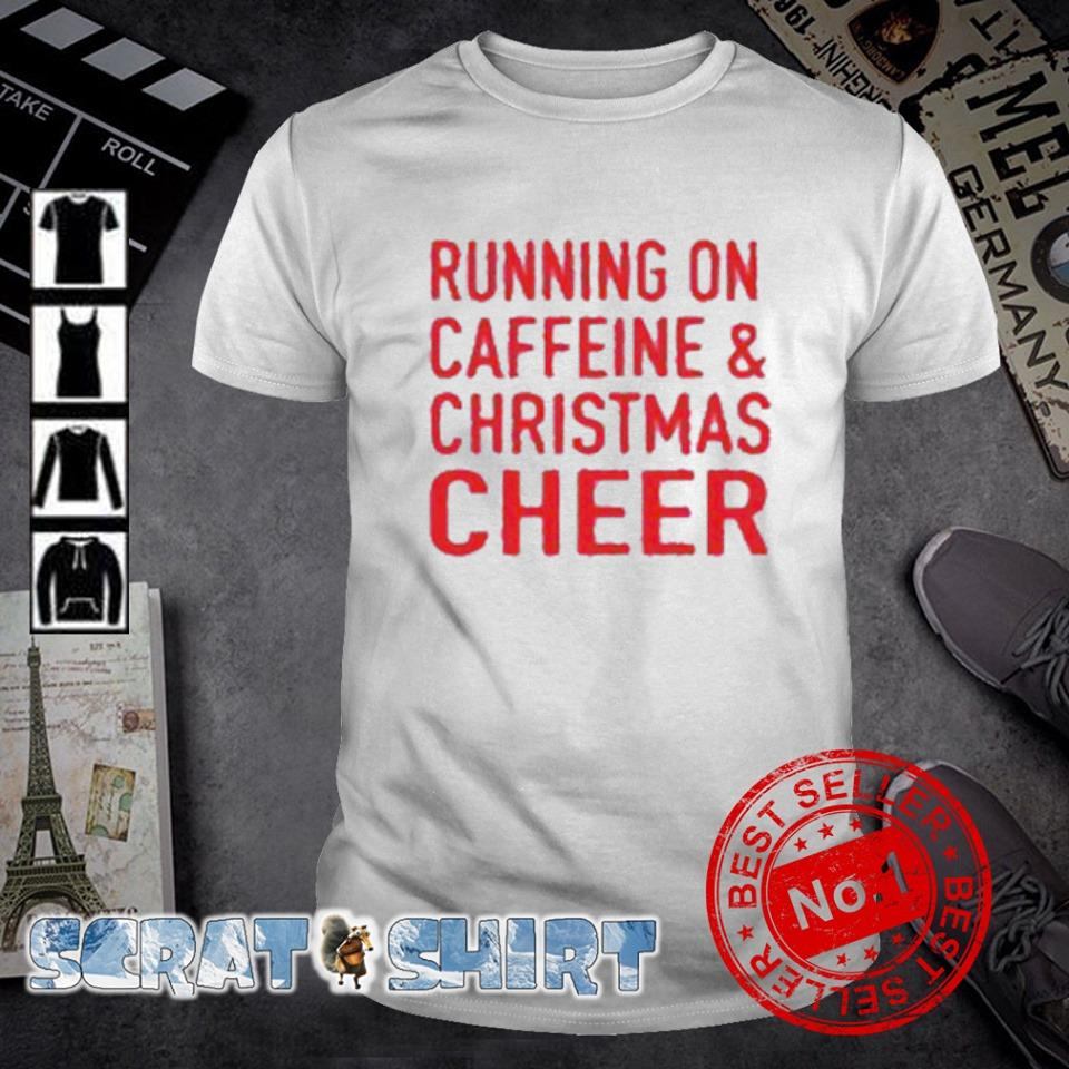 Running on Caffeine and Christmas cheer shirt