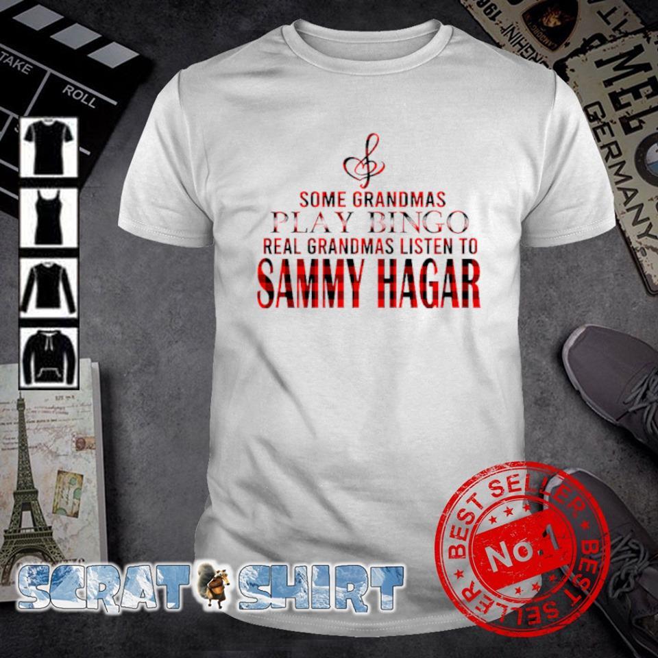 Some Grandmas play bingo real Grandmas listen to Sammy Hagar shirt