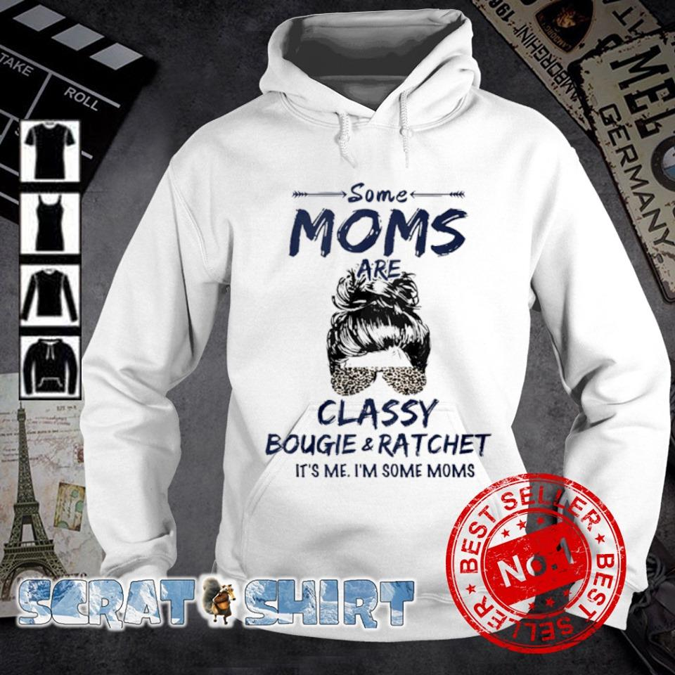 Some Moms classy bougie and ratchet it's me s hoodie