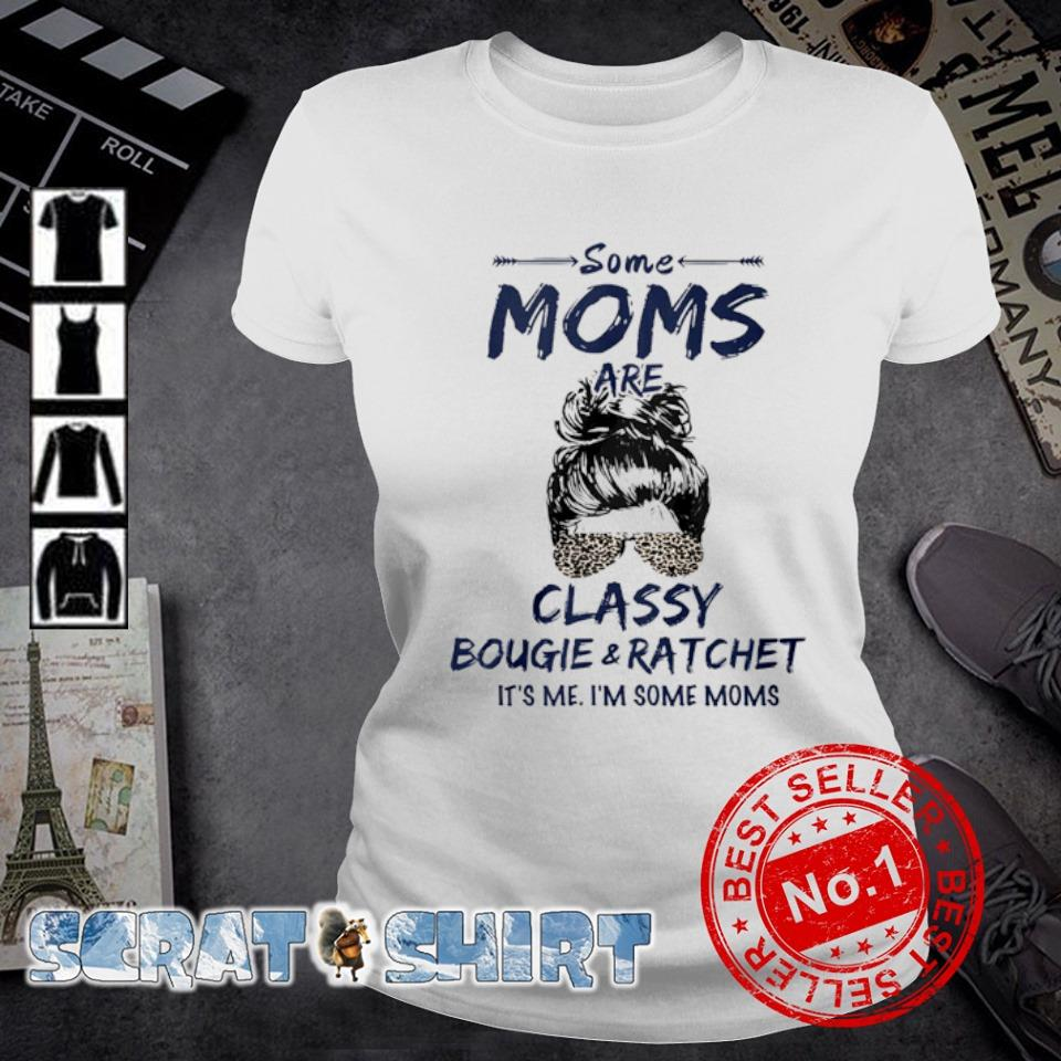 Some Moms classy bougie and ratchet it's me s ladies-tee