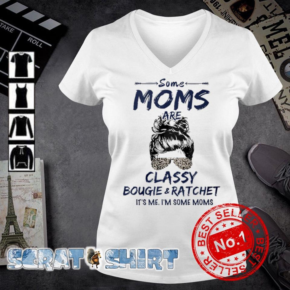 Some Moms classy bougie and ratchet it's me s v-neck t-shirt