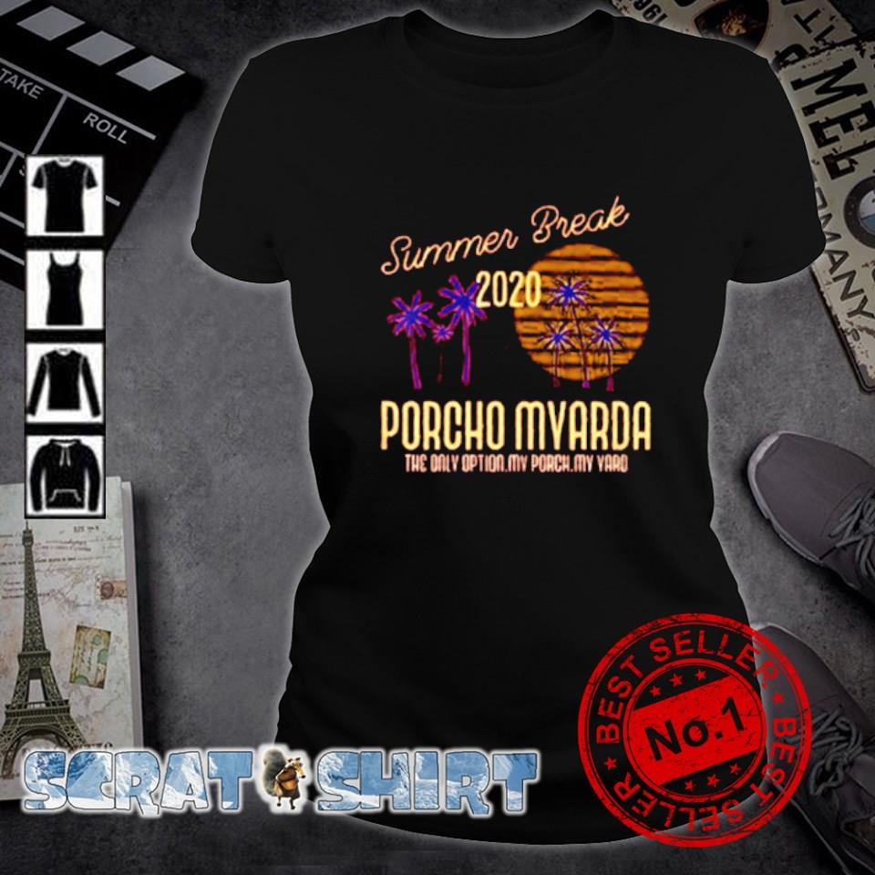 Summer Break 2020 porcho myarda the only option my porch my yard s ladies-tee