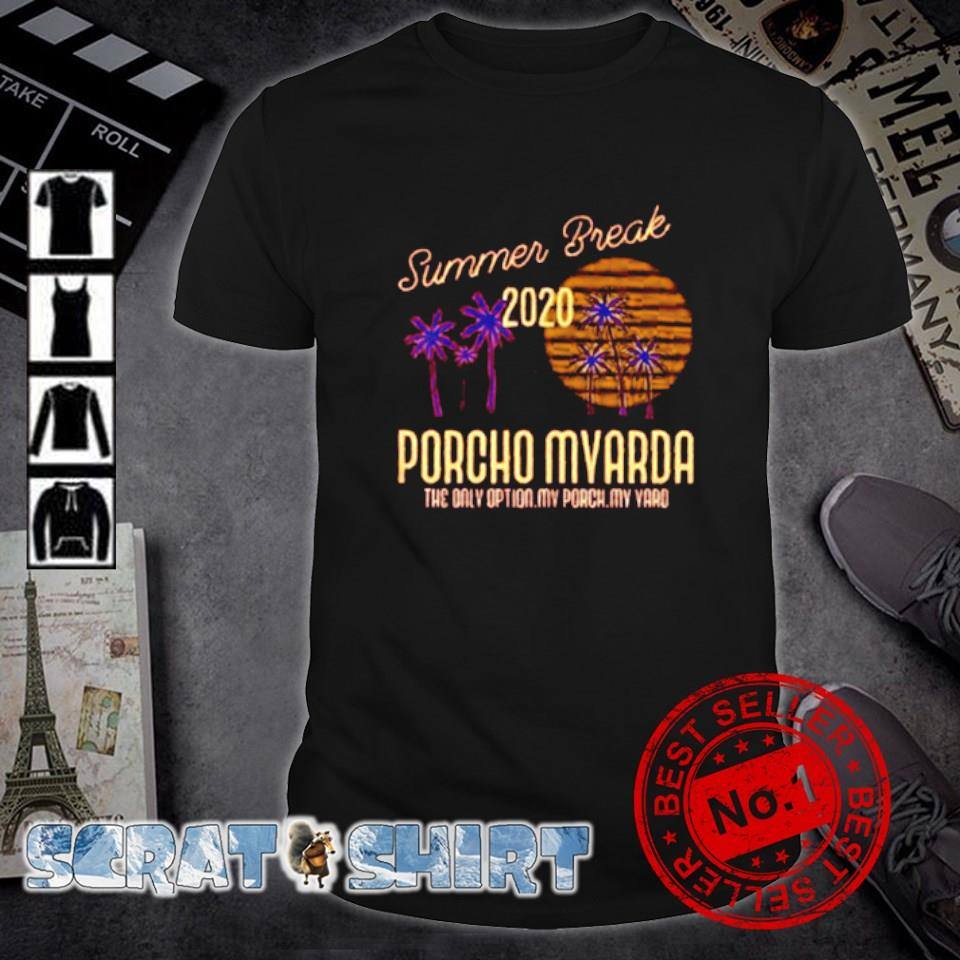 Summer Break 2020 porcho myarda the only option my porch my yard shirt