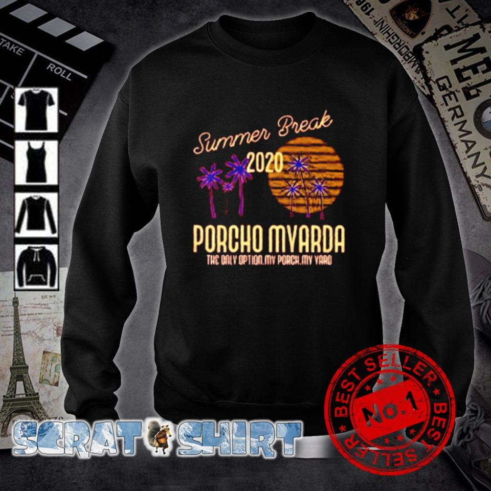 Summer Break 2020 porcho myarda the only option my porch my yard s sweater