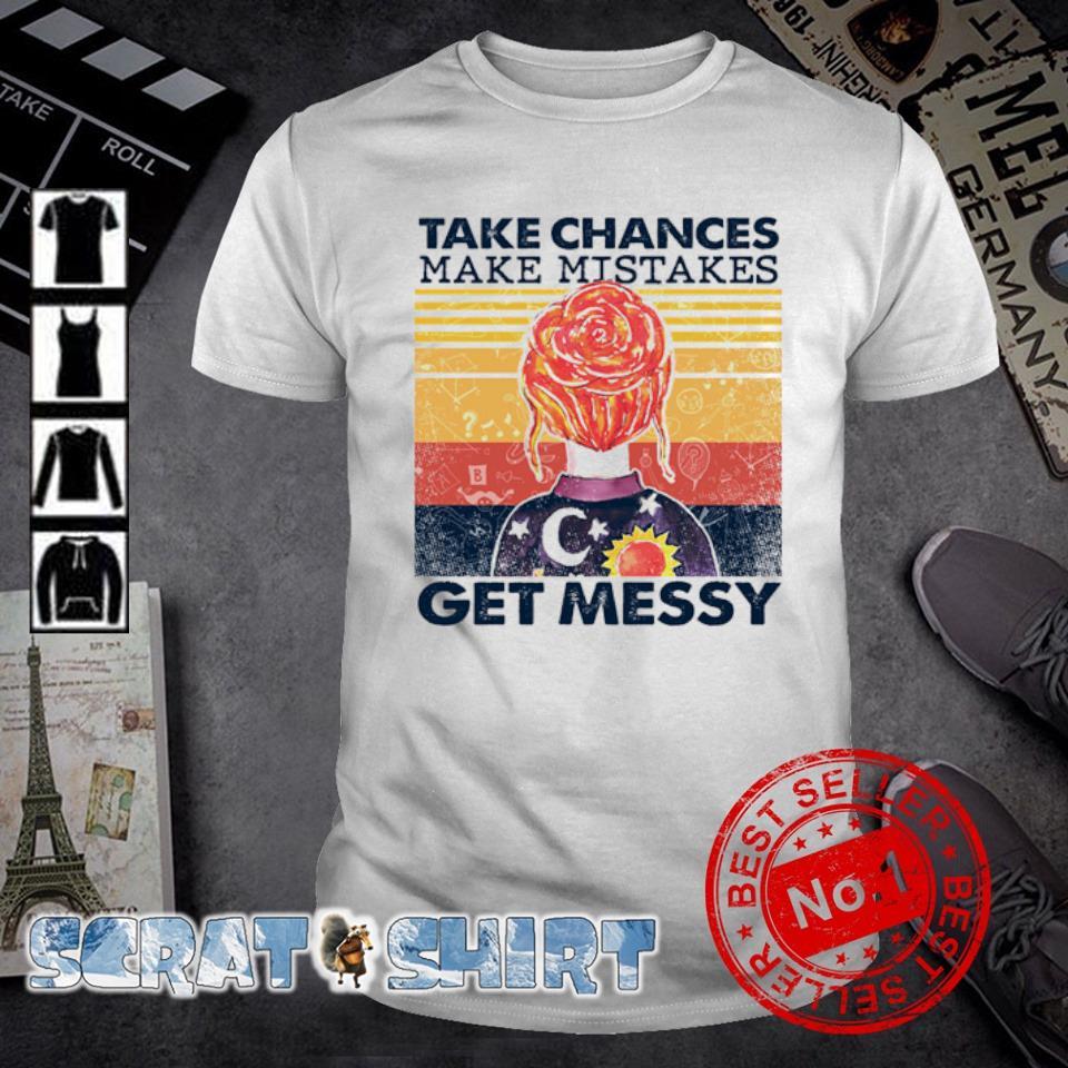 Take chances make mistakes get messy vintage shirt