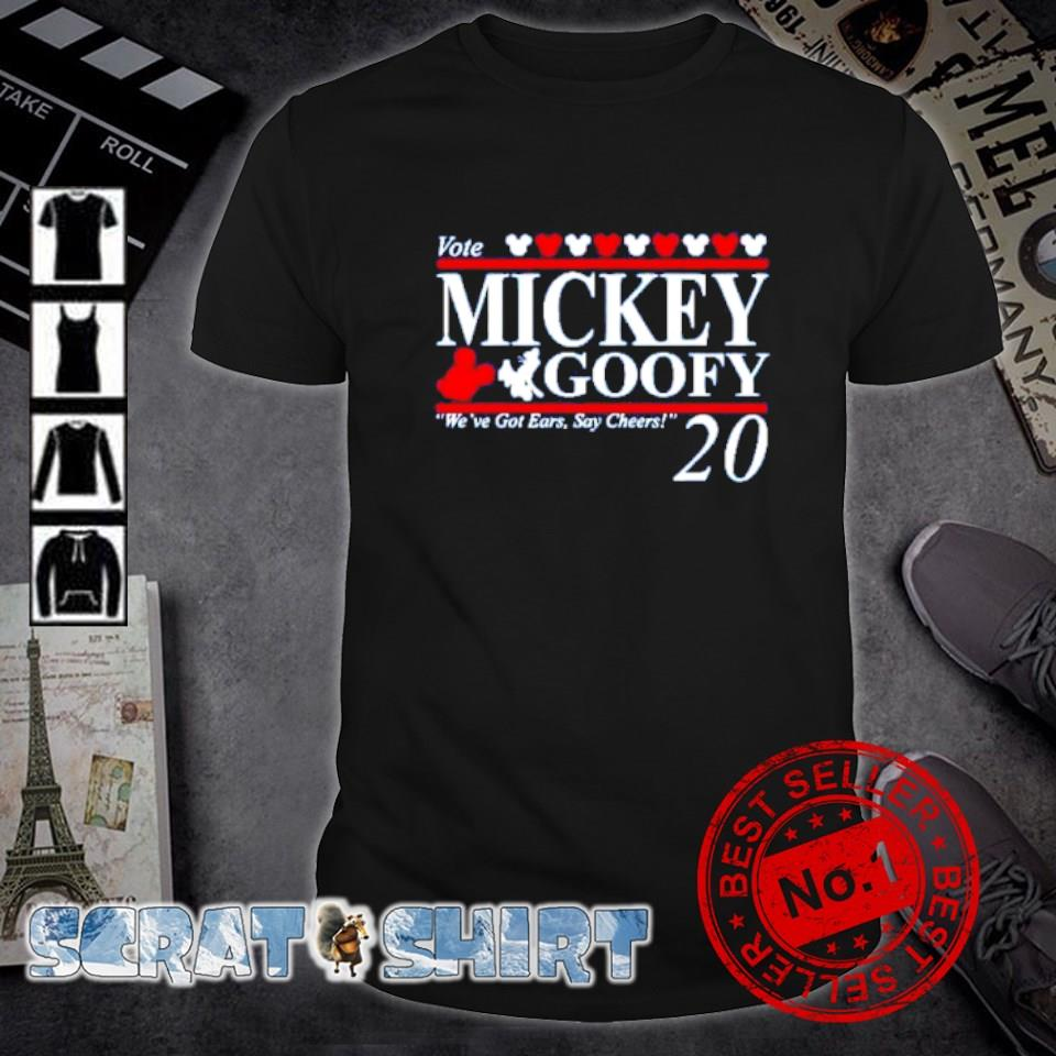 Vote Mickey Goofy we've got ears say cheers shirt