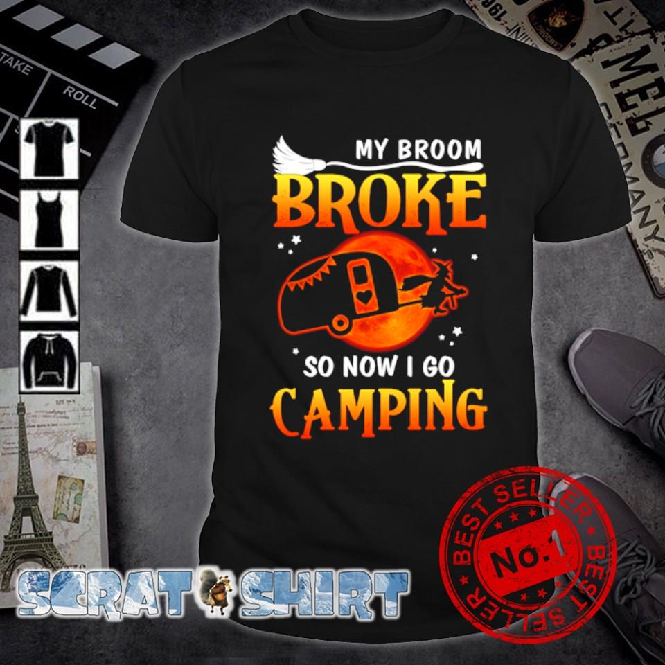Witch My broom broke so now I go camping shirt