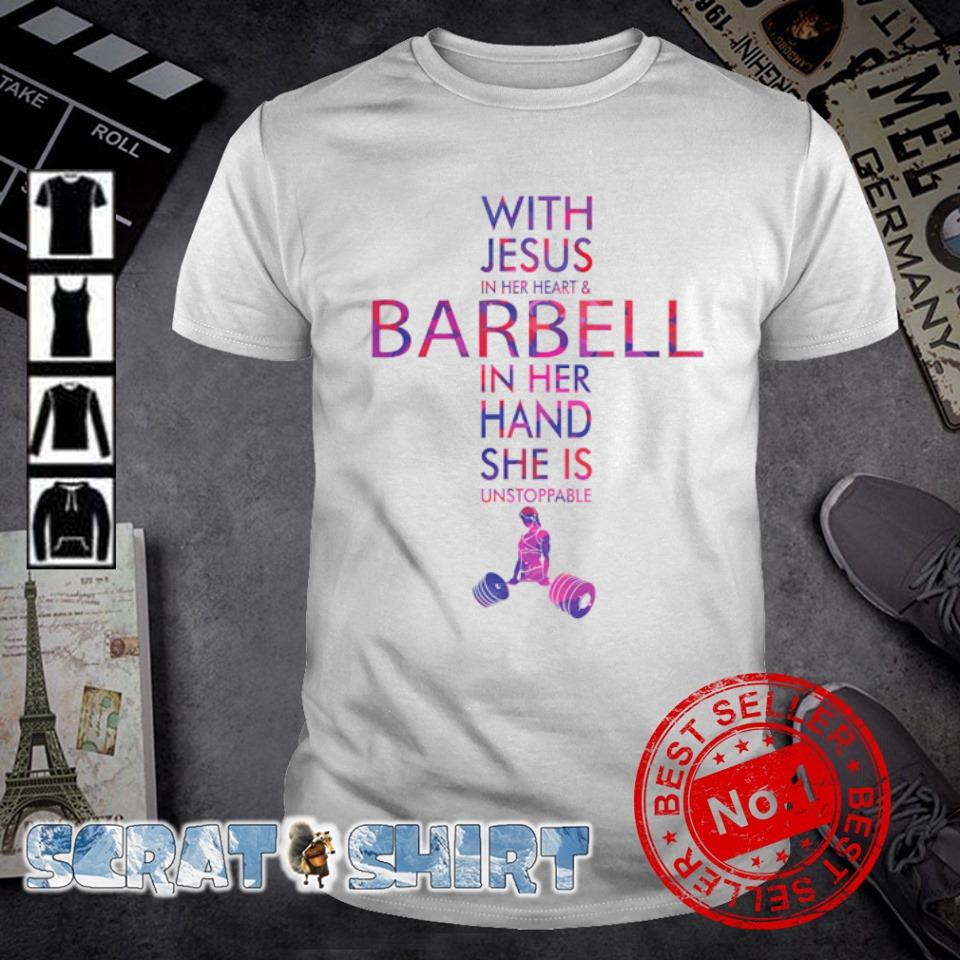 With Jesus in her heart and barbell in her hand shirt