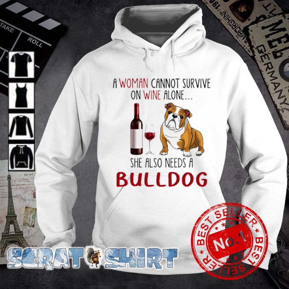 A woman cannot survive on wine alone she also needs a Bulldog s hoodie