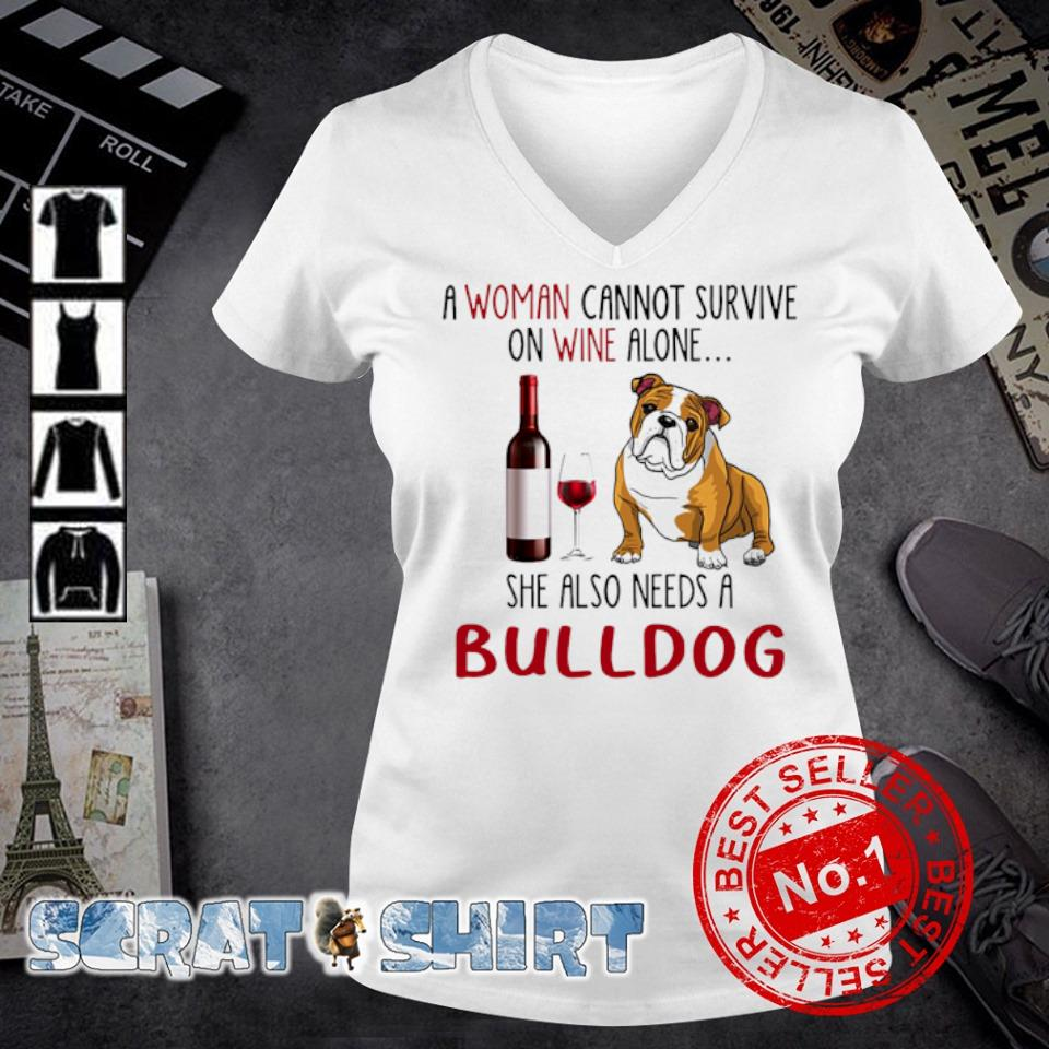 A woman cannot survive on wine alone she also needs a Bulldog s v-neck t-shirt