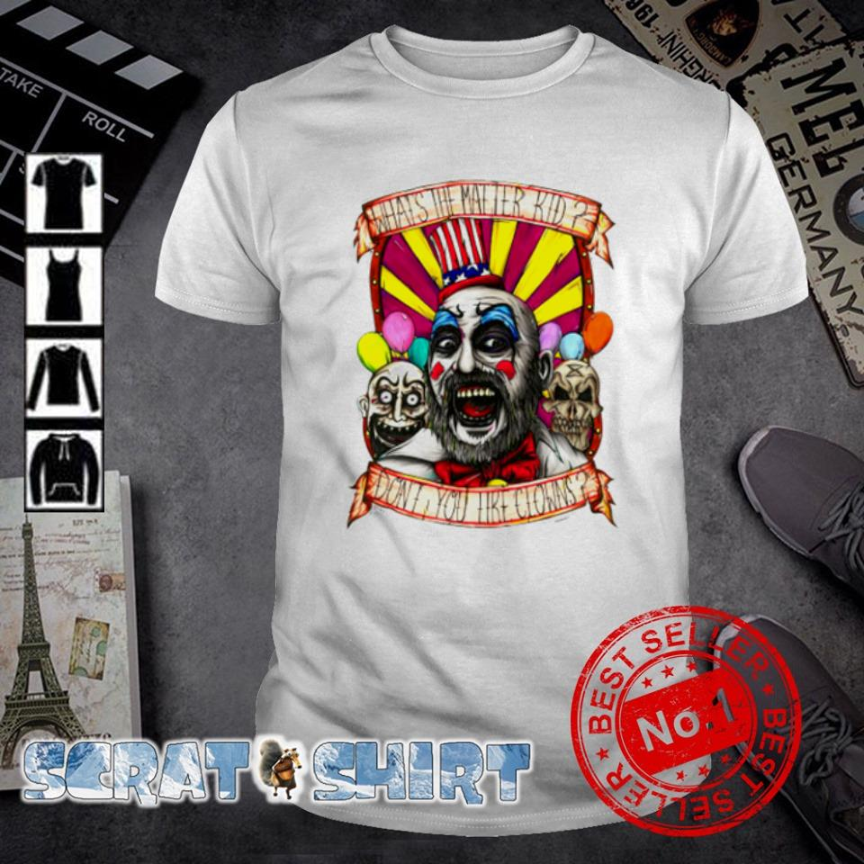 Captain Spaulding what's the matter kid don't you like clowns shirt