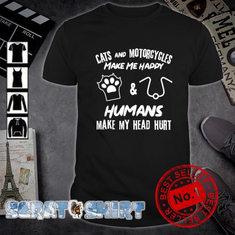 Cats and motorcycles make me happy humans make my head hurt shirt