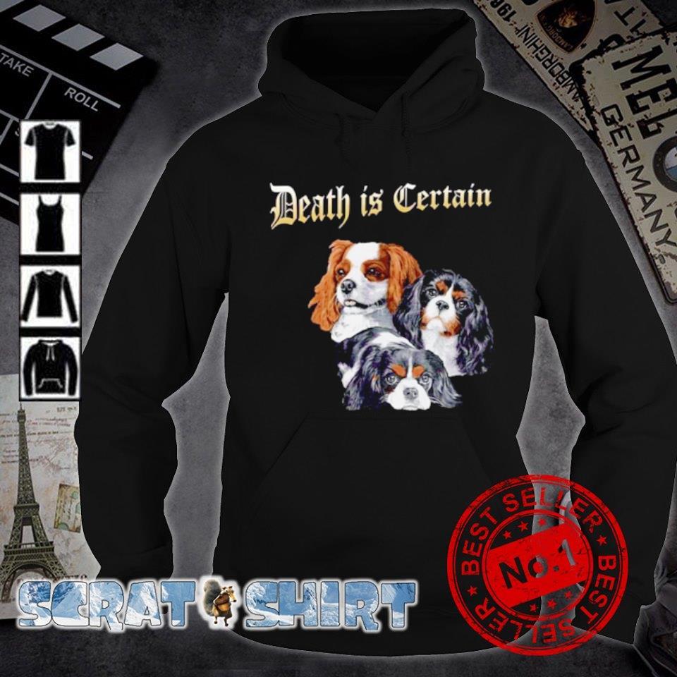 Cavalier King Charles Spaniel Death is Certain s hoodie