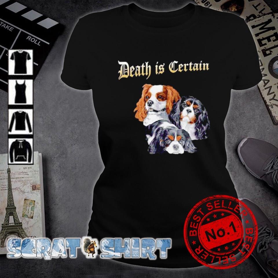 Cavalier King Charles Spaniel Death is Certain s ladies-tee