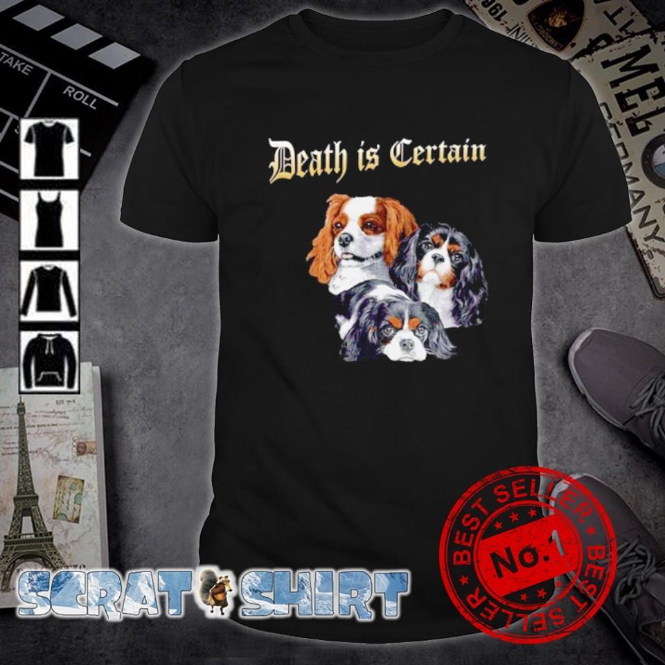 Cavalier King Charles Spaniel Death is Certain shirt