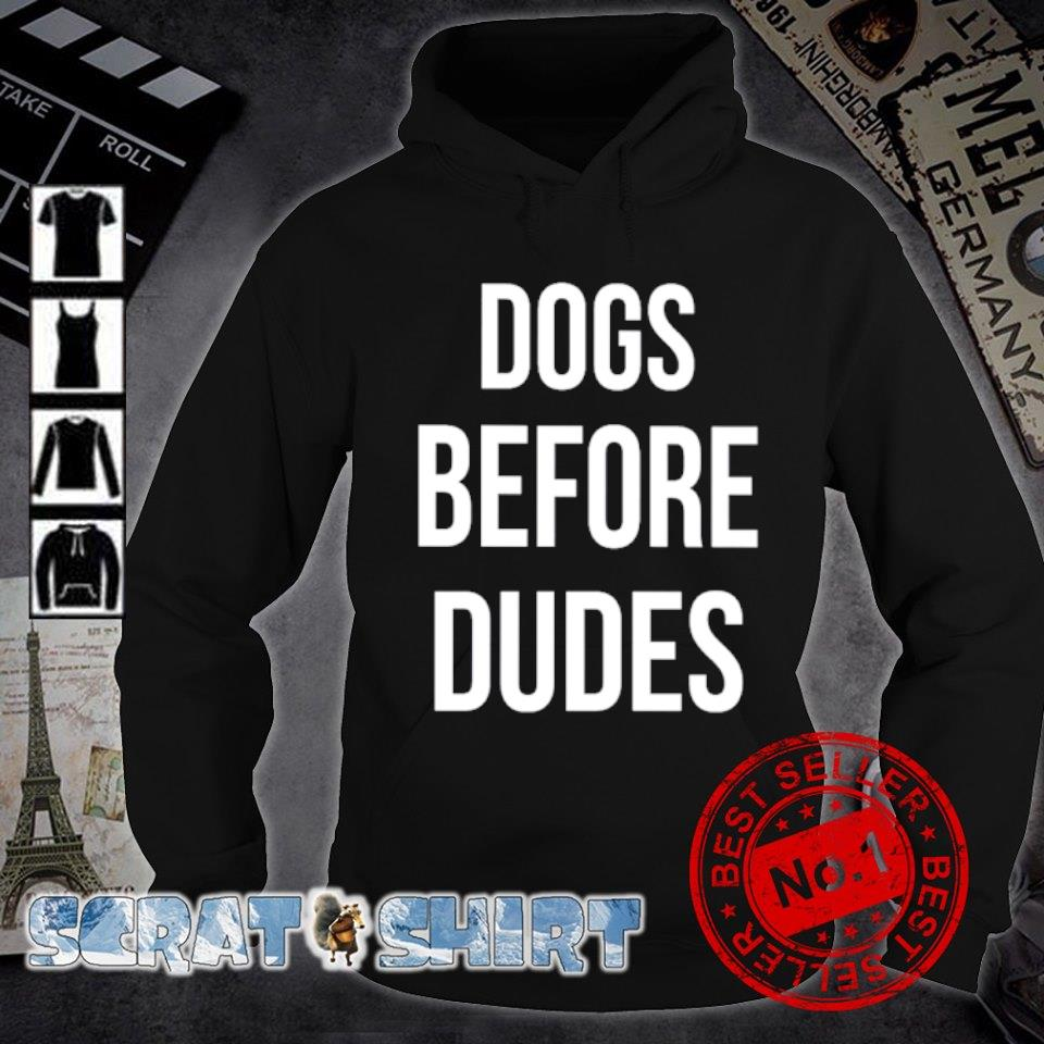 Dogs before dudes s hoodie