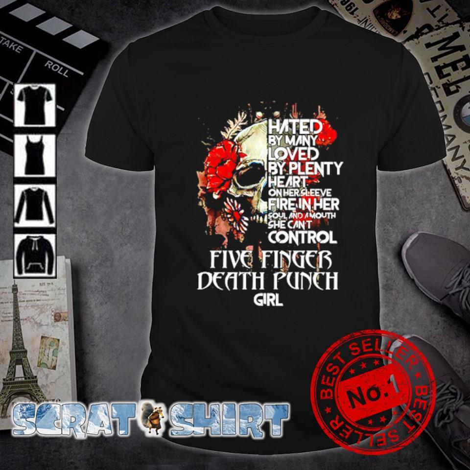 Five Finger Death Punch Skull hated by many loved by plenty heart shirt