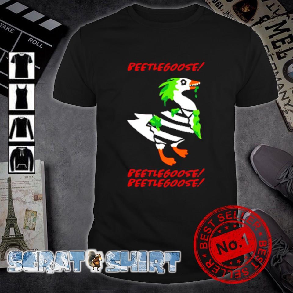 Goose beetlegoose beeltlegoose beeltlegoose shirt