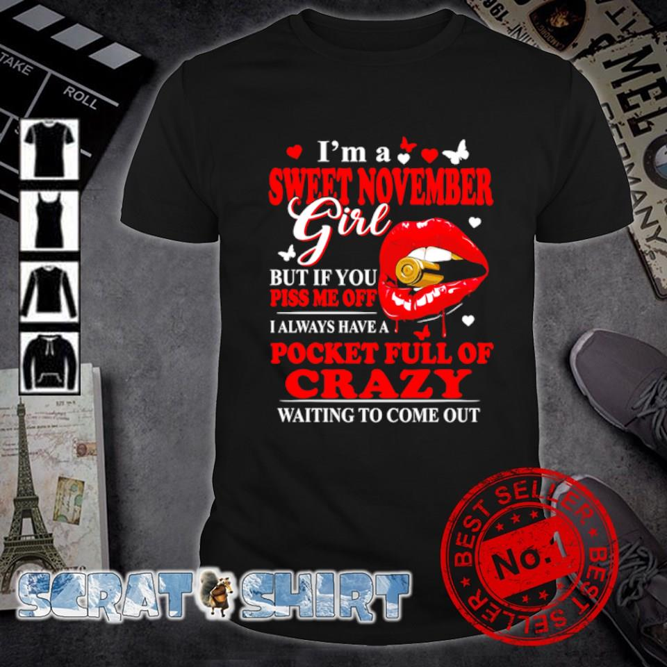 I'm a sweet November girl but if you piss me off I always have a pocket shirt
