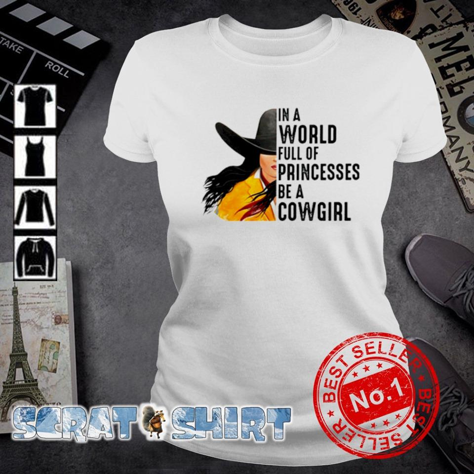 In a world full of princesses be a cowgirl s ladies-tee