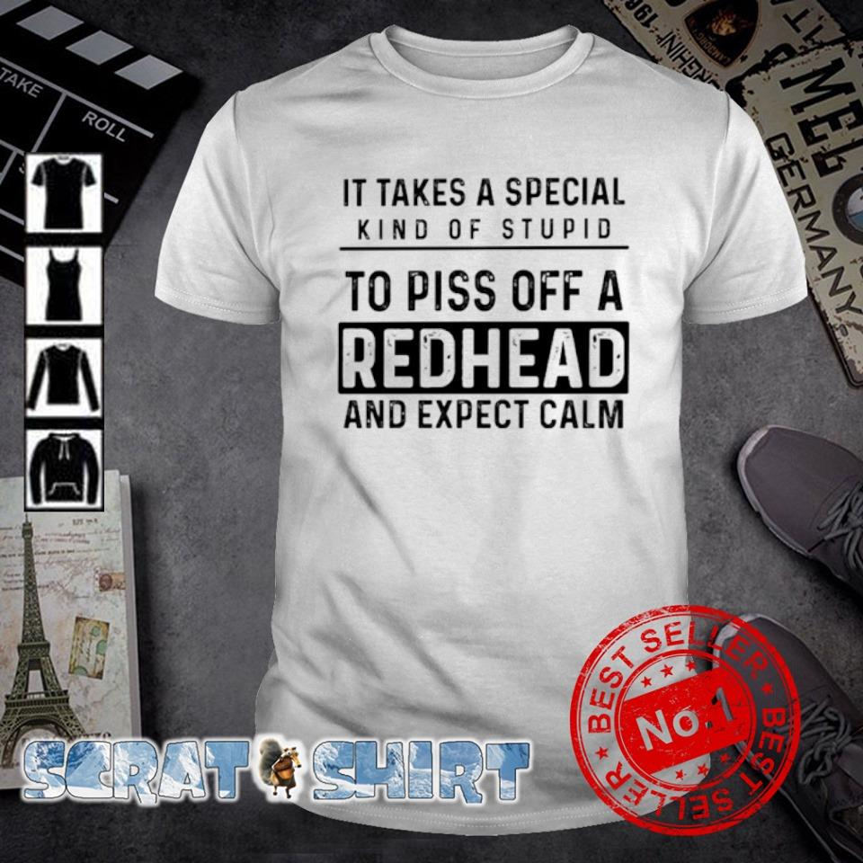 It takes a special kind of stupid to piss off a redhead and expect calm shirt