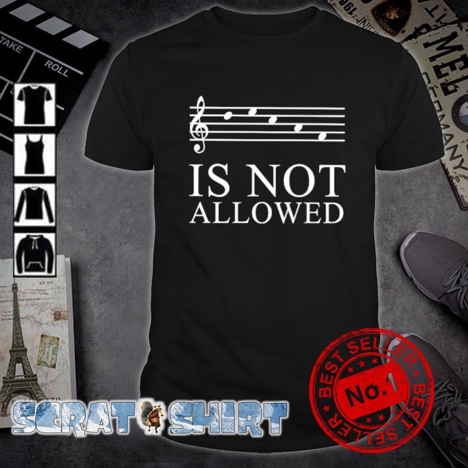 Music is not allowed shirt
