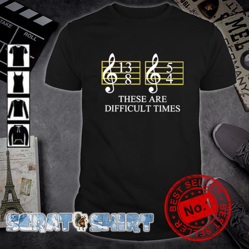 Music these are difficult times shirt