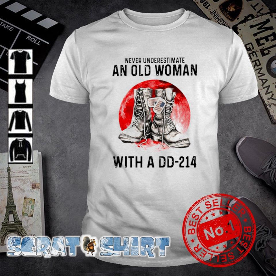 Never underestimate an old woman with a DD-214 shirt